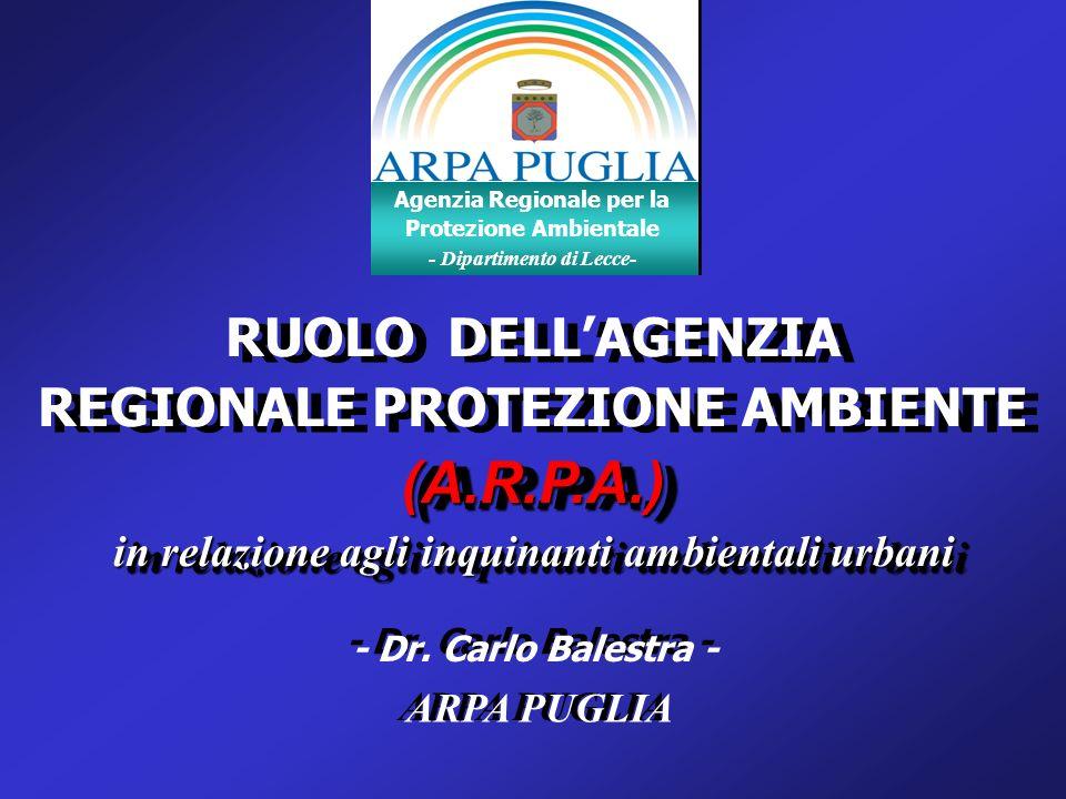 - Dipartimento di Lecce - BREVE INQUADRAMENTO STORICO In Puglia lAgenzia Regionale per la Protezione dellAmbiente è stata istituita con Legge Regionale n°6 del 22/01/99.