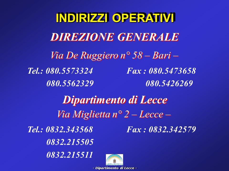 - Dipartimento di Lecce - INDIRIZZI OPERATIVI DIREZIONE GENERALE Via De Ruggiero n° 58 – Bari – Tel.: 080.5573324 080.5562329 Fax : 080.5473658 080.54