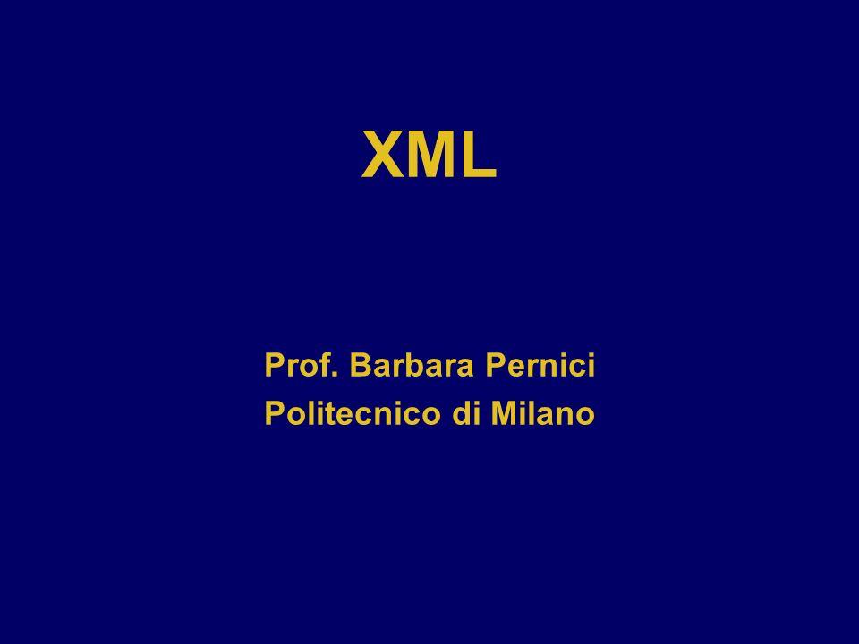 XML Prof. Barbara Pernici Politecnico di Milano