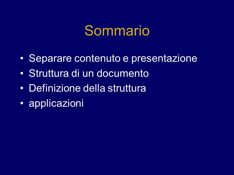 Sommario Separare contenuto e presentazione Struttura di un documento Definizione della struttura applicazioni