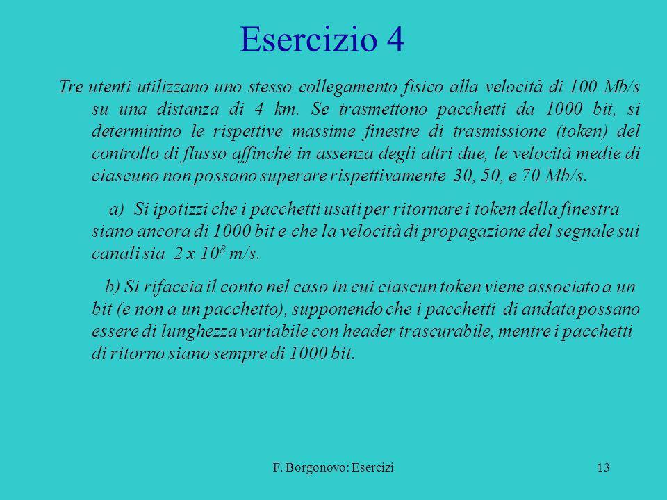 F. Borgonovo: Esercizi13 Esercizio 4 Tre utenti utilizzano uno stesso collegamento fisico alla velocità di 100 Mb/s su una distanza di 4 km. Se trasme