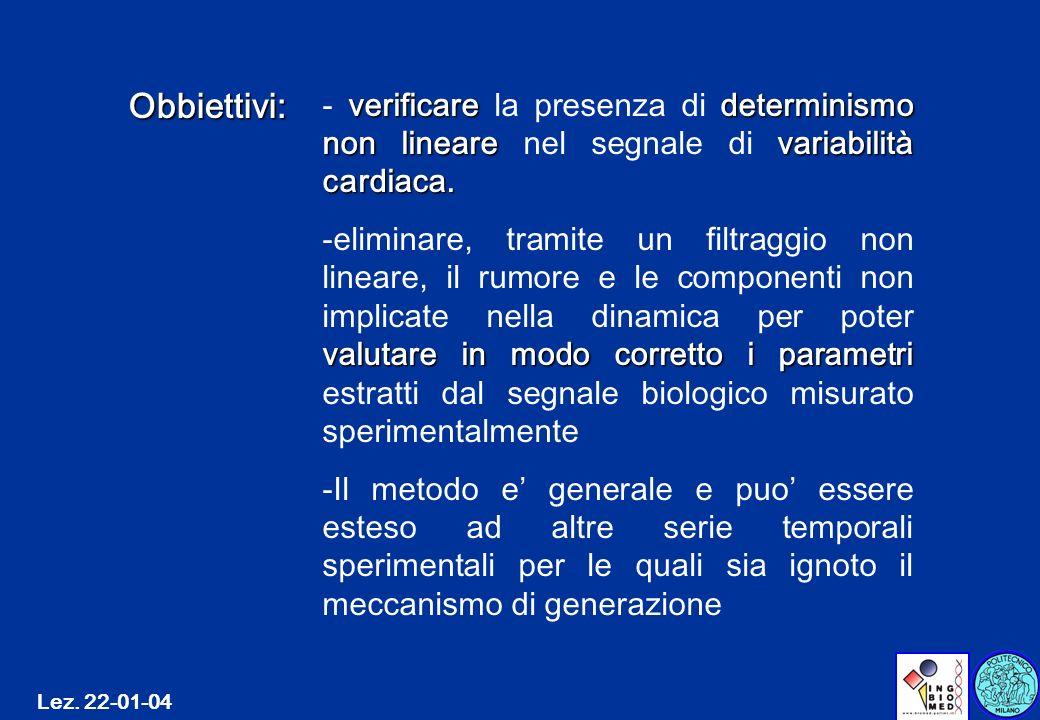 Lez. 22-01-04 Obbiettivi: verificaredeterminismo non linearevariabilità cardiaca. - verificare la presenza di determinismo non lineare nel segnale di
