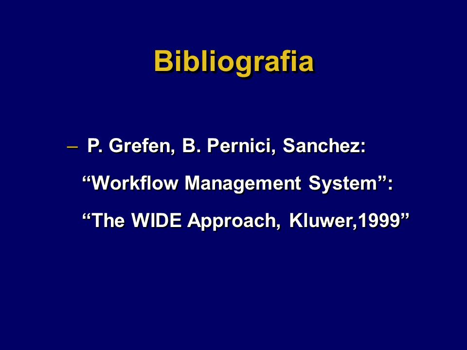 – P. Grefen, B. Pernici, Sanchez: Workflow Management System: The WIDE Approach, Kluwer,1999 BibliografiaBibliografia