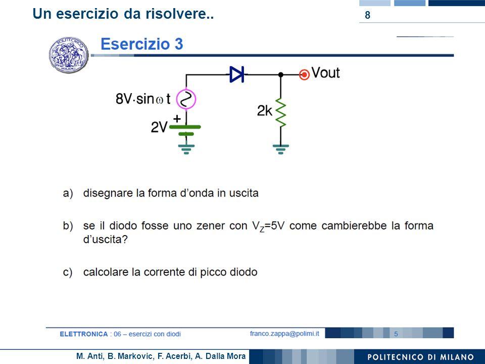 M. Anti, B. Markovic, F. Acerbi, A. Dalla Mora Un esercizio da risolvere.. 8