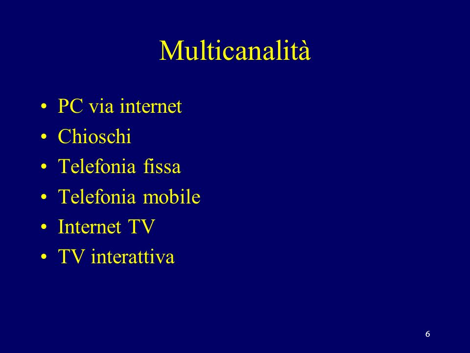 6 Multicanalità PC via internet Chioschi Telefonia fissa Telefonia mobile Internet TV TV interattiva