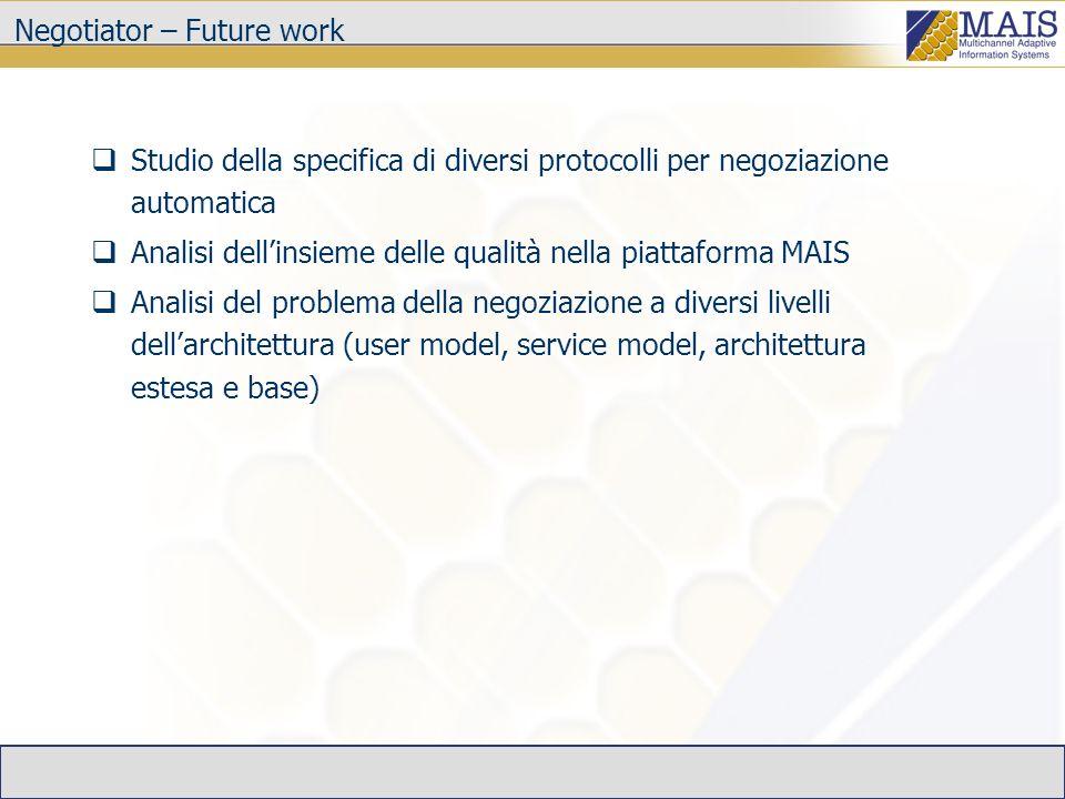 Negotiator – Future work Studio della specifica di diversi protocolli per negoziazione automatica Analisi dellinsieme delle qualità nella piattaforma