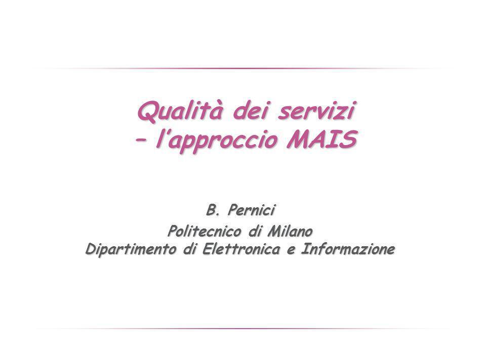 Qualità dei servizi – lapproccio MAIS B. Pernici Politecnico di Milano Dipartimento di Elettronica e Informazione