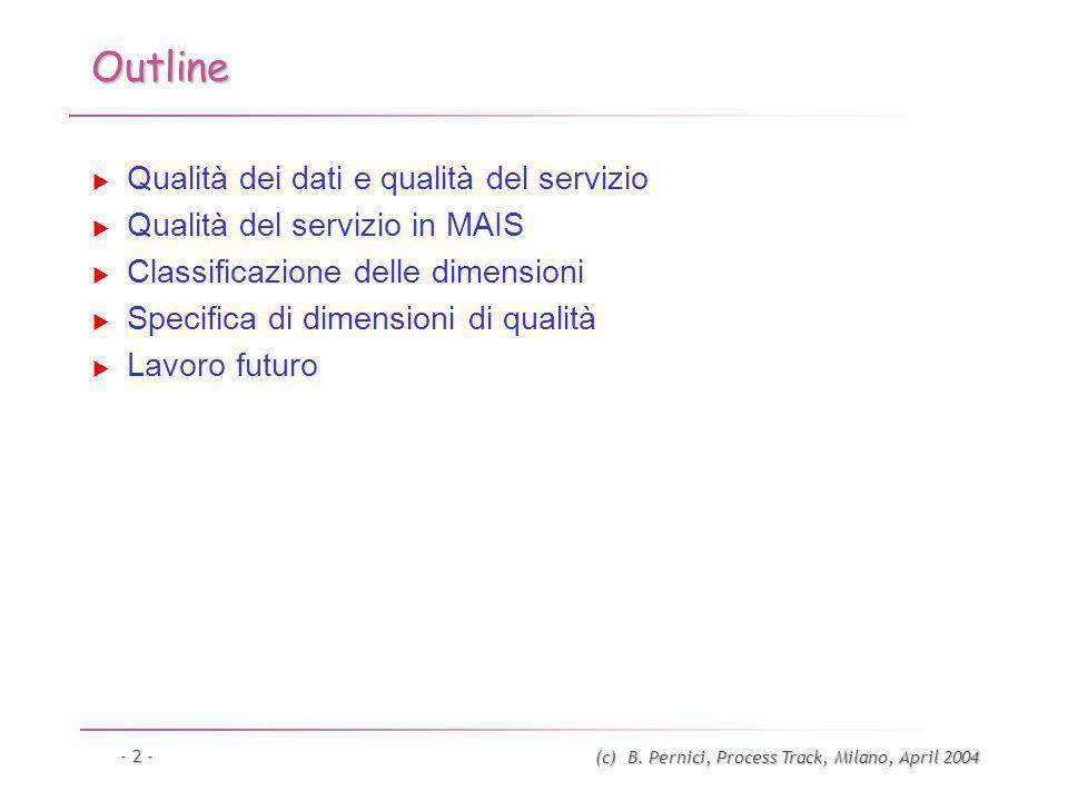 (c) B. Pernici, Process Track, Milano, April 2004 - 2 - Outline Qualità dei dati e qualità del servizio Qualità del servizio in MAIS Classificazione d