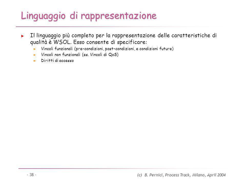 (c) B. Pernici, Process Track, Milano, April 2004 - 38 - Linguaggio di rappresentazione Il linguaggio più completo per la rappresentazione delle carat
