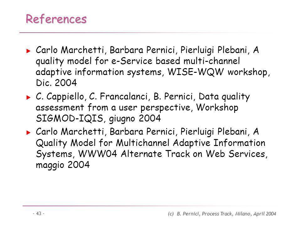 (c) B. Pernici, Process Track, Milano, April 2004 - 43 - References Carlo Marchetti, Barbara Pernici, Pierluigi Plebani, A quality model for e-Service