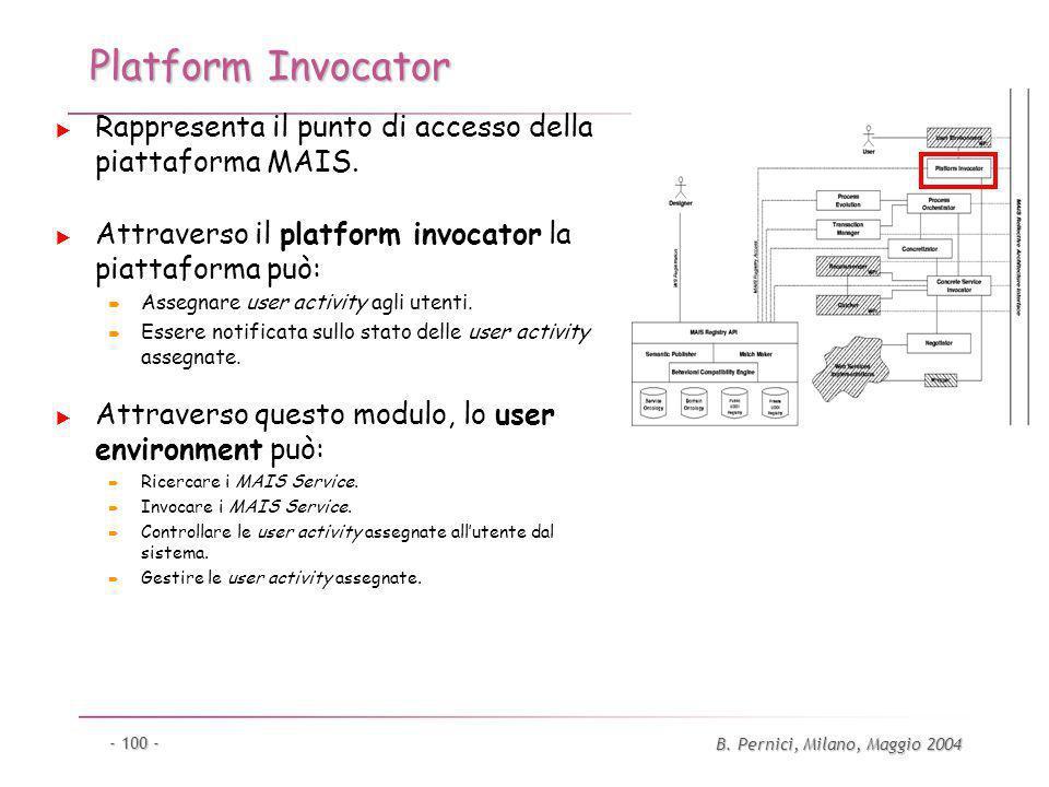 B. Pernici, Milano, Maggio 2004 - 100 - Platform Invocator Rappresenta il punto di accesso della piattaforma MAIS. Attraverso il platform invocator la