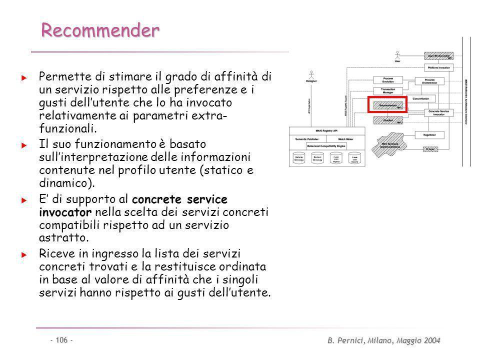 B. Pernici, Milano, Maggio 2004 - 106 - Recommender Permette di stimare il grado di affinità di un servizio rispetto alle preferenze e i gusti dellute
