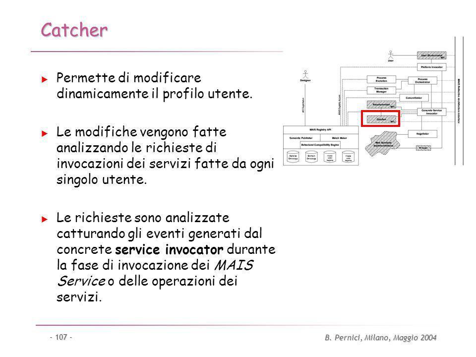 B. Pernici, Milano, Maggio 2004 - 107 - Catcher Permette di modificare dinamicamente il profilo utente. Le modifiche vengono fatte analizzando le rich