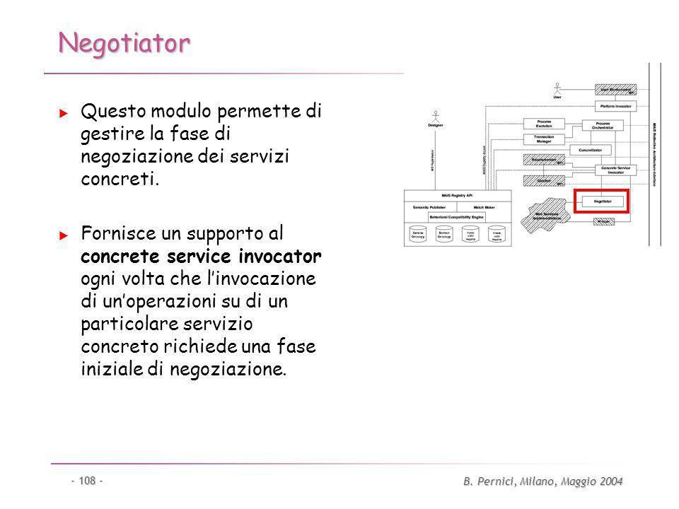 B. Pernici, Milano, Maggio 2004 - 108 - Negotiator Questo modulo permette di gestire la fase di negoziazione dei servizi concreti. Fornisce un support