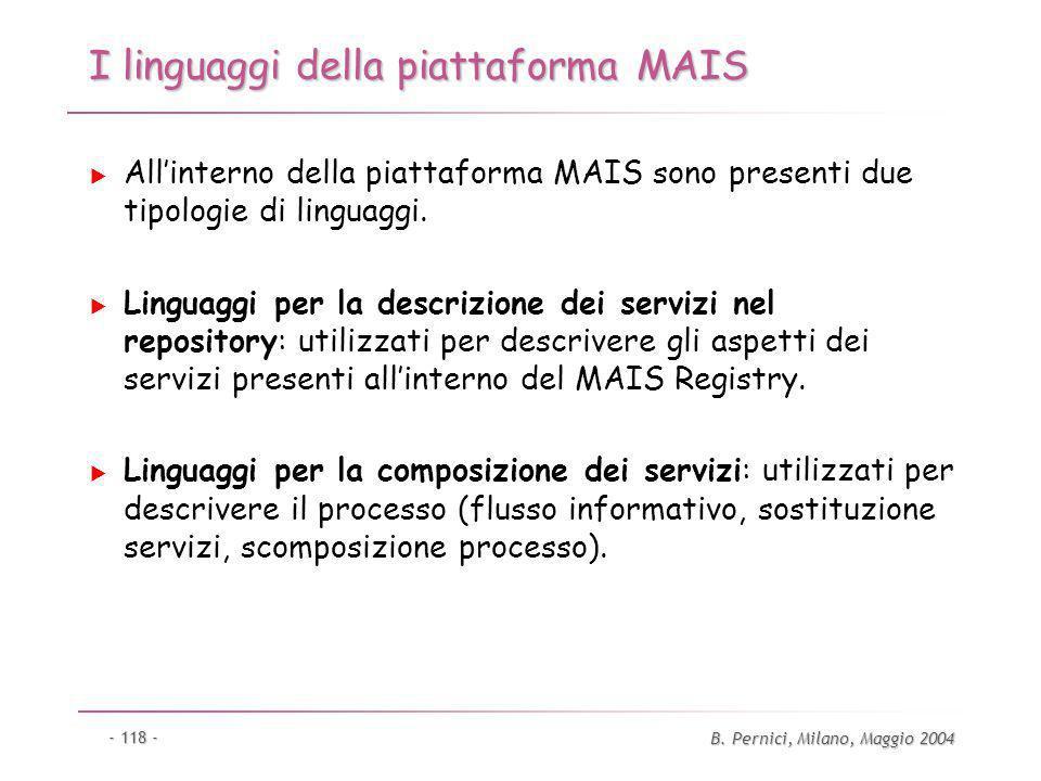 B. Pernici, Milano, Maggio 2004 - 118 - I linguaggi della piattaforma MAIS Allinterno della piattaforma MAIS sono presenti due tipologie di linguaggi.