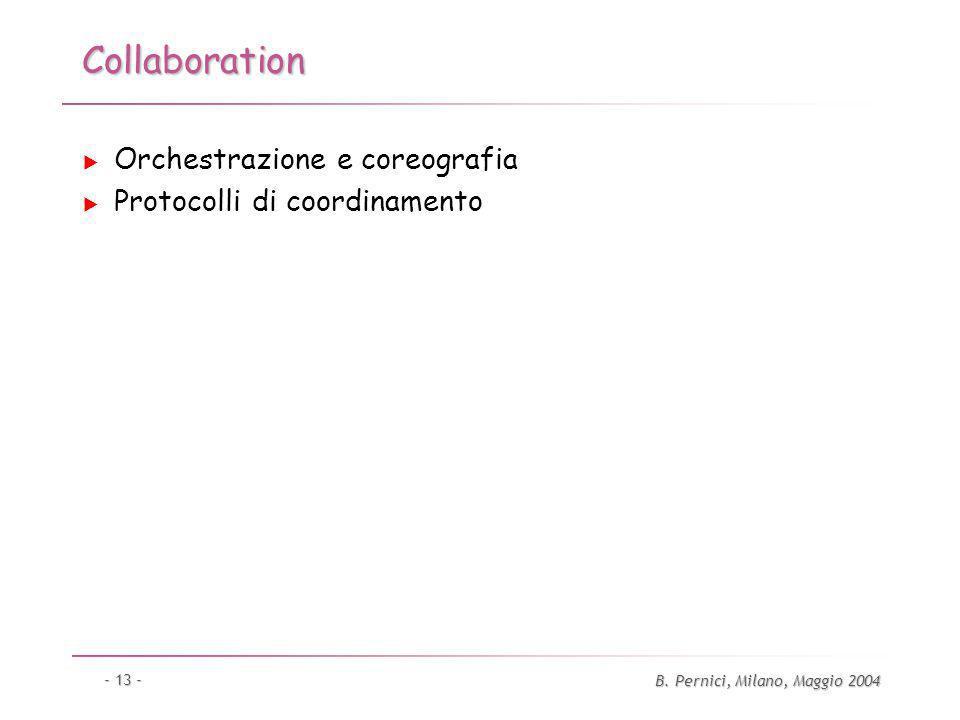 B. Pernici, Milano, Maggio 2004 - 13 - Collaboration Orchestrazione e coreografia Protocolli di coordinamento