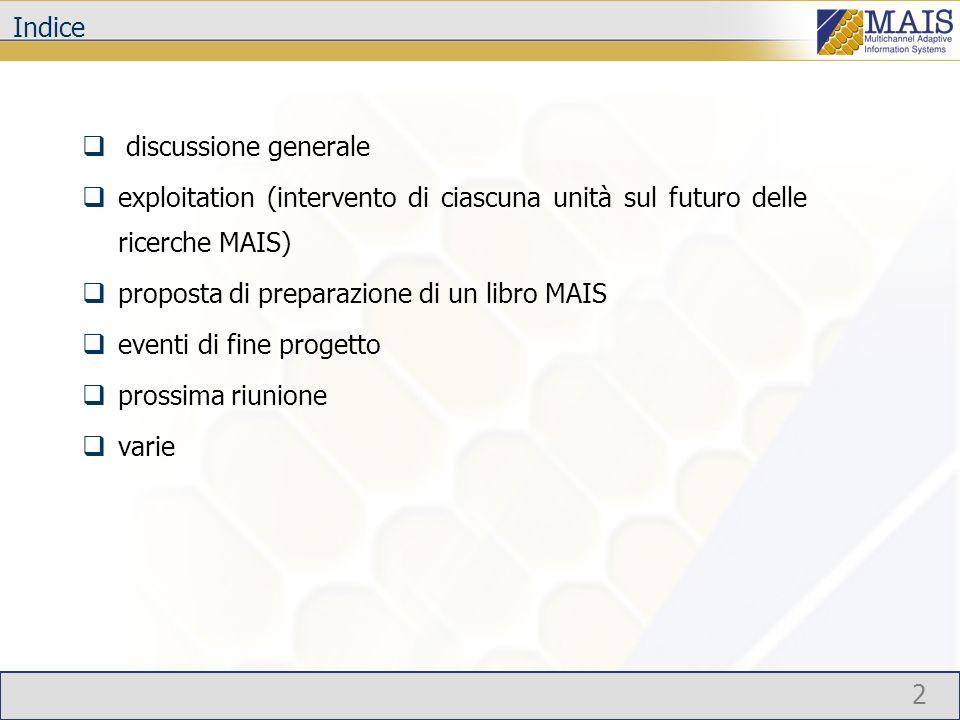 2 Indice discussione generale exploitation (intervento di ciascuna unità sul futuro delle ricerche MAIS) proposta di preparazione di un libro MAIS eventi di fine progetto prossima riunione varie