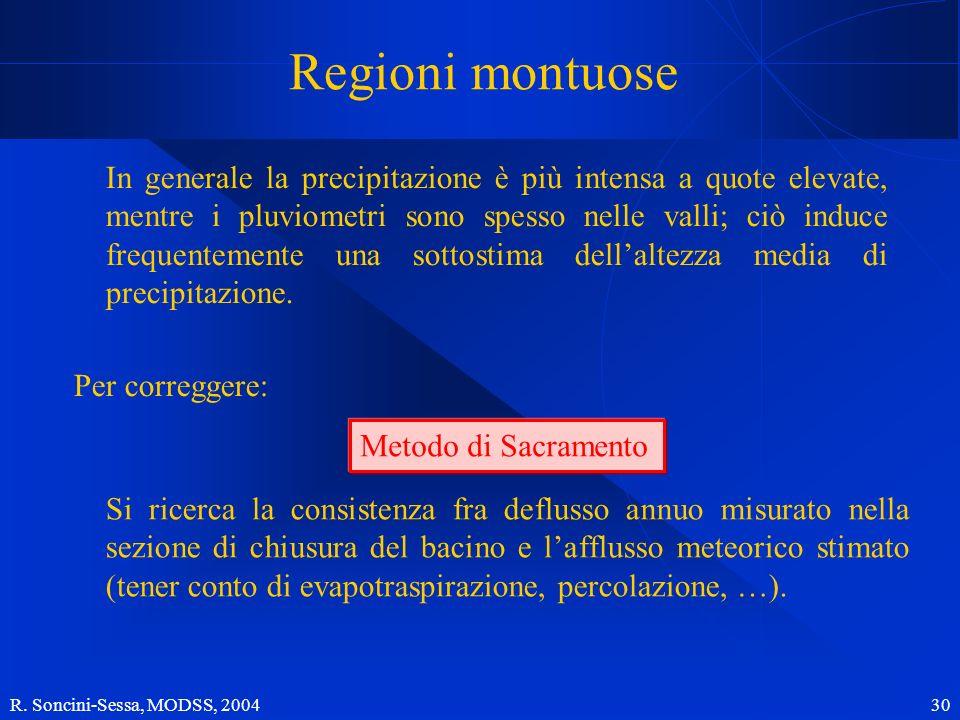 R. Soncini-Sessa, MODSS, 2004 30 Regioni montuose In generale la precipitazione è più intensa a quote elevate, mentre i pluviometri sono spesso nelle