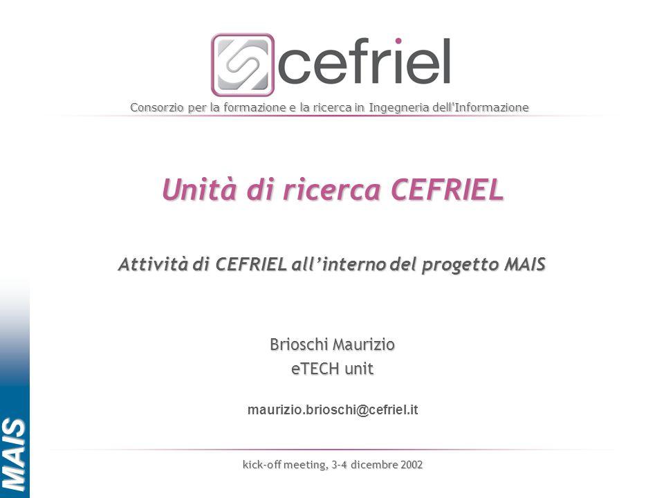 Consorzio per la formazione e la ricerca in Ingegneria dell'Informazione Brioschi Maurizio eTECH unit maurizio.brioschi@cefriel.it MAIS kick-off meeti