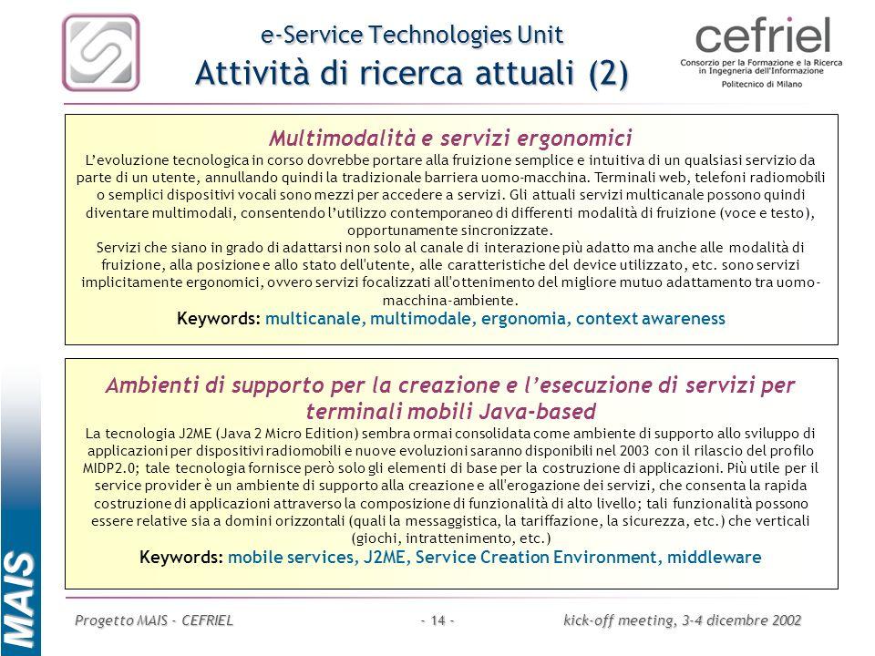 MAIS Progetto MAIS - CEFRIELkick-off meeting, 3-4 dicembre 2002- 14 - e-Service Technologies Unit Attività di ricerca attuali (2) Multimodalità e serv
