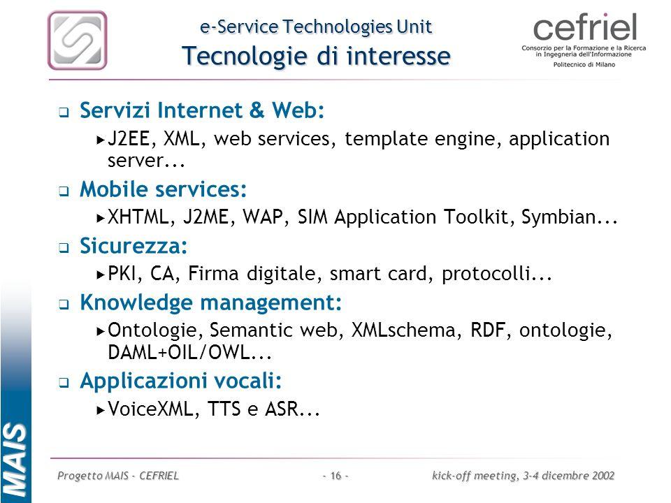 MAIS Progetto MAIS - CEFRIELkick-off meeting, 3-4 dicembre 2002- 16 - e-Service Technologies Unit Tecnologie di interesse Servizi Internet & Web: J2EE