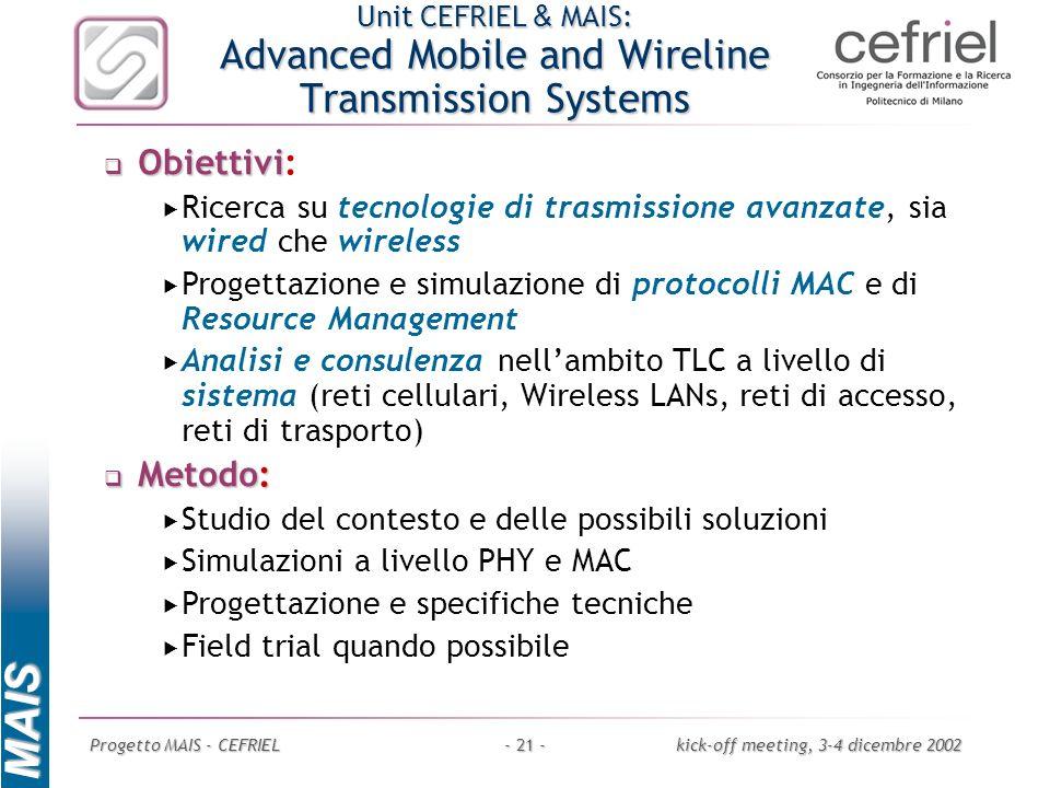 MAIS Progetto MAIS - CEFRIELkick-off meeting, 3-4 dicembre 2002- 21 - Unit CEFRIEL & MAIS: Advanced Mobile and Wireline Transmission Systems Obiettivi