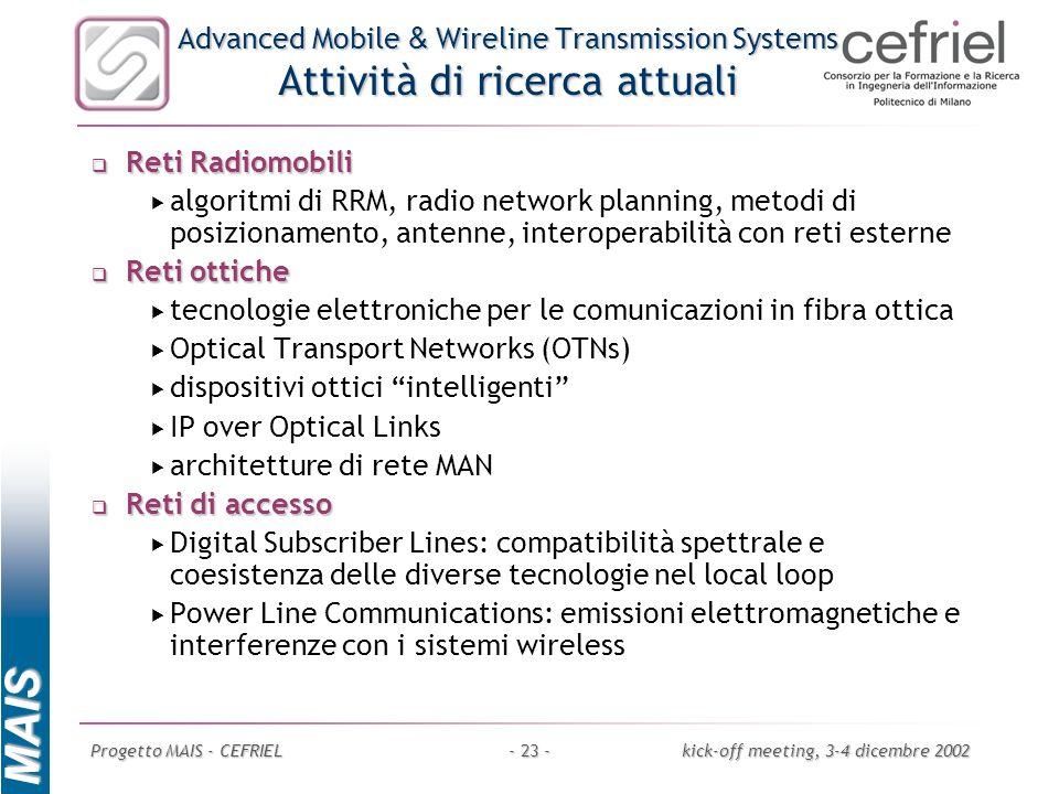 MAIS Progetto MAIS - CEFRIELkick-off meeting, 3-4 dicembre 2002- 23 - Advanced Mobile & Wireline Transmission Systems Attività di ricerca attuali Reti