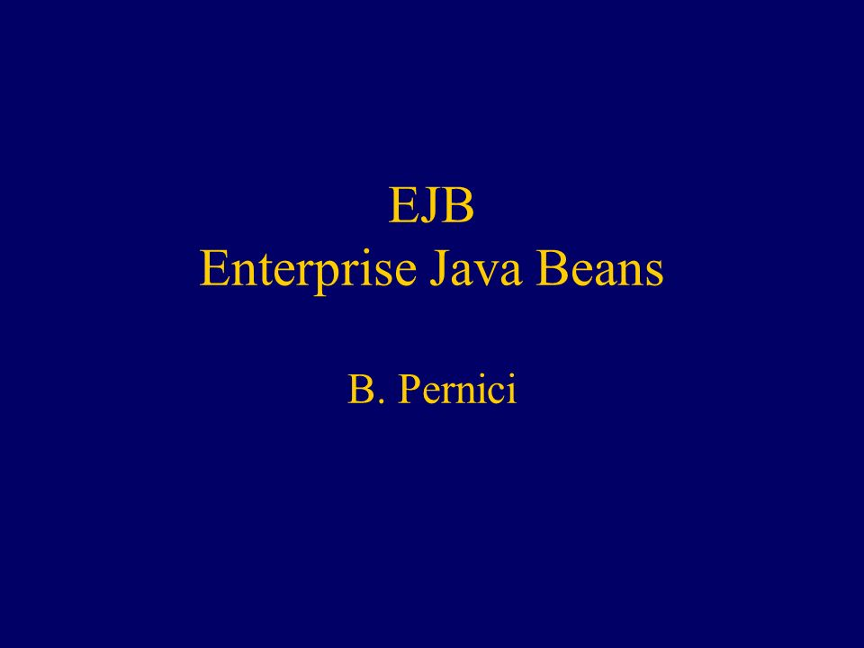 EJB Enterprise Java Beans B. Pernici