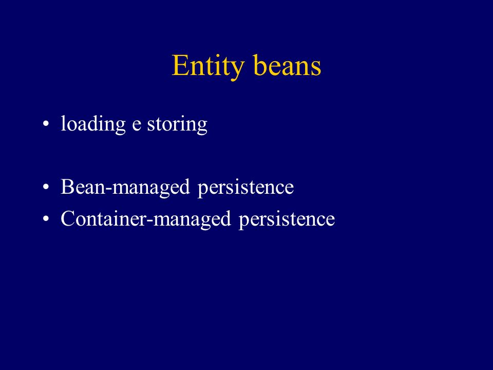 Entity beans loading e storing Bean-managed persistence Container-managed persistence