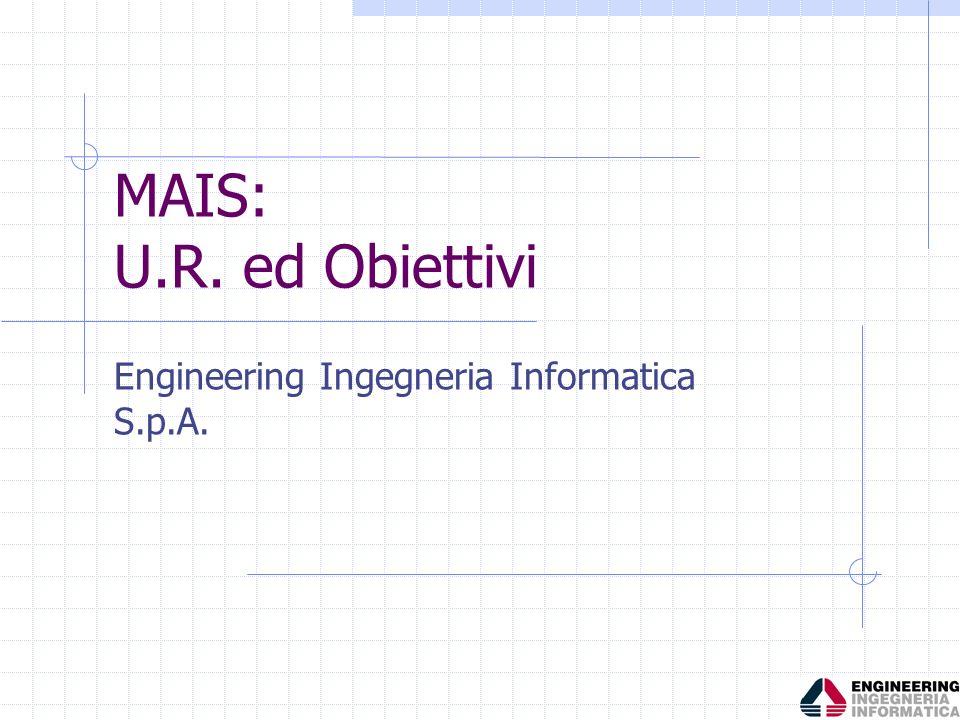 MAIS: U.R. ed Obiettivi Engineering Ingegneria Informatica S.p.A.