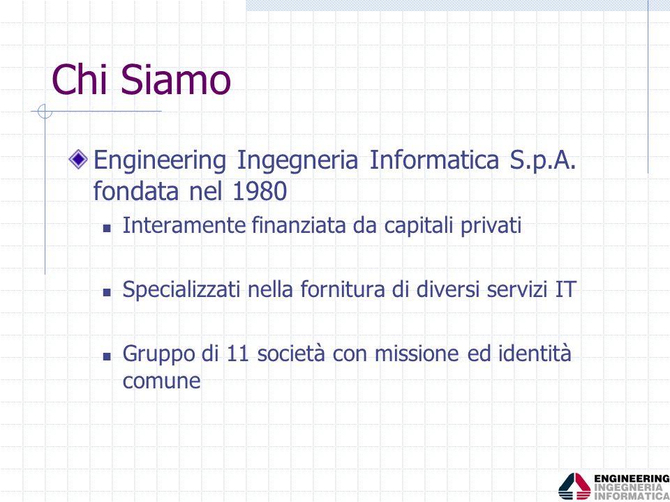 Chi Siamo Engineering Ingegneria Informatica S.p.A. fondata nel 1980 Interamente finanziata da capitali privati Specializzati nella fornitura di diver