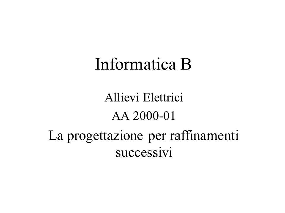 Informatica B Allievi Elettrici AA 2000-01 La progettazione per raffinamenti successivi