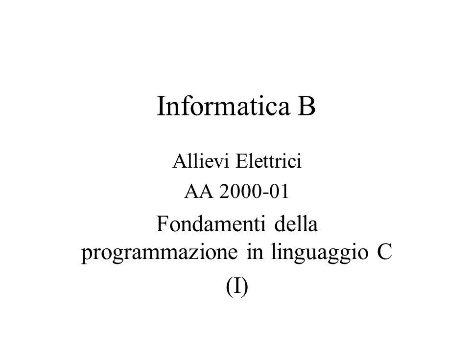 Informatica B Allievi Elettrici AA 2000-01 Fondamenti della programmazione in linguaggio C (I)