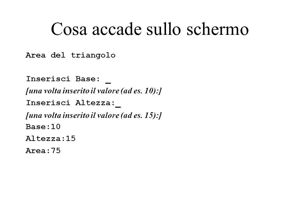 Cosa accade sullo schermo Area del triangolo Inserisci Base: _ [una volta inserito il valore (ad es.