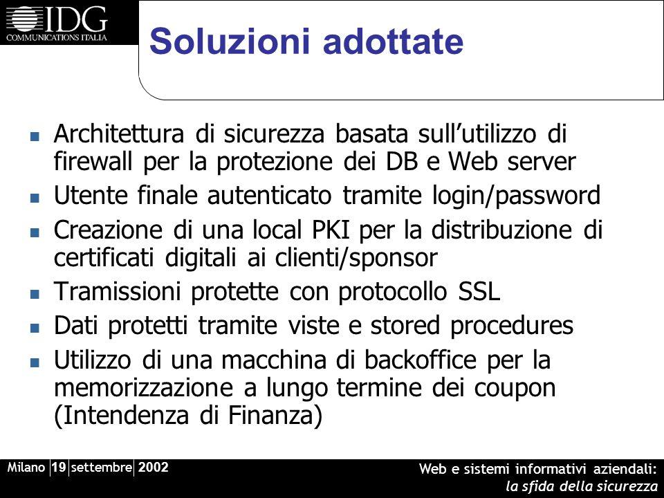 Milano 19 settembre 2002 Web e sistemi informativi aziendali: la sfida della sicurezza Soluzioni adottate Architettura di sicurezza basata sullutilizz