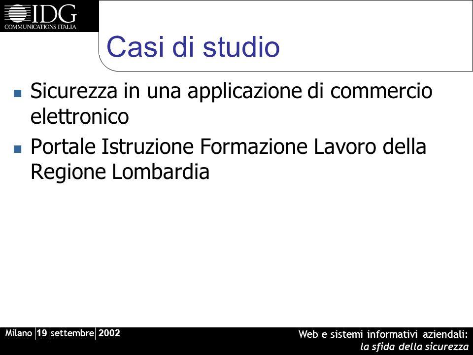Milano 19 settembre 2002 Web e sistemi informativi aziendali: la sfida della sicurezza Casi di studio Sicurezza in una applicazione di commercio elett