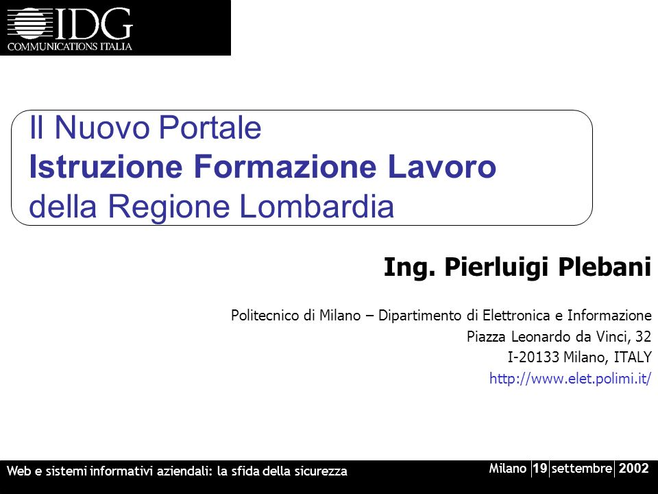 Milano 19 settembre 2002 Web e sistemi informativi aziendali: la sfida della sicurezza Il Nuovo Portale Istruzione Formazione Lavoro della Regione Lombardia Ing.