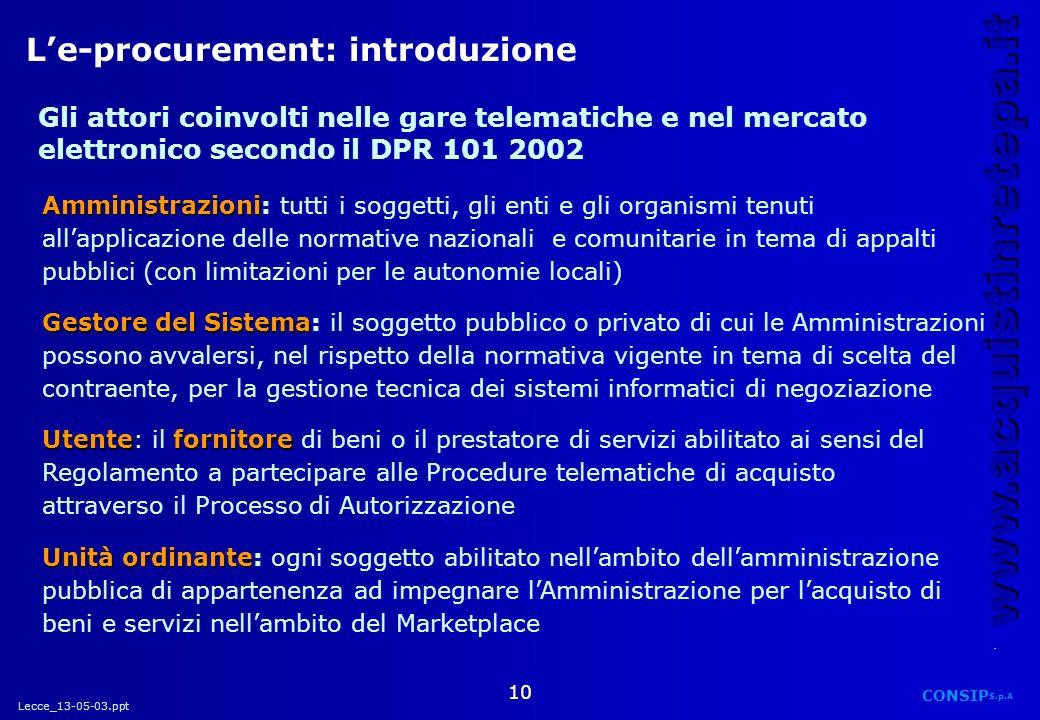 Lecce_13-05-03.ppt CONSIP S.p.A. www.acquistinretepa.it 10 Gestore del Sistema Gestore del Sistema: il soggetto pubblico o privato di cui le Amministr