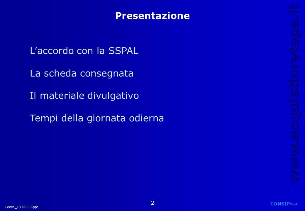 Lecce_13-05-03.ppt CONSIP S.p.A. www.acquistinretepa.it 2 Presentazione Laccordo con la SSPAL La scheda consegnata Il materiale divulgativo Tempi dell
