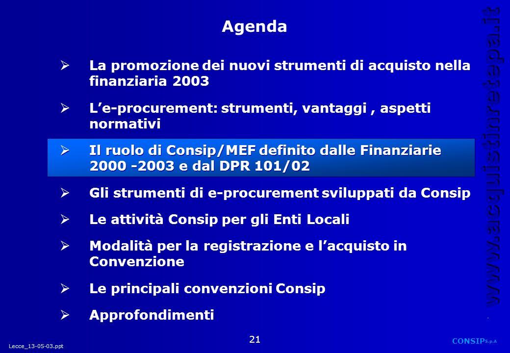 Lecce_13-05-03.ppt CONSIP S.p.A. www.acquistinretepa.it 21 La promozione dei nuovi strumenti di acquisto nella finanziaria 2003 Le-procurement: strume