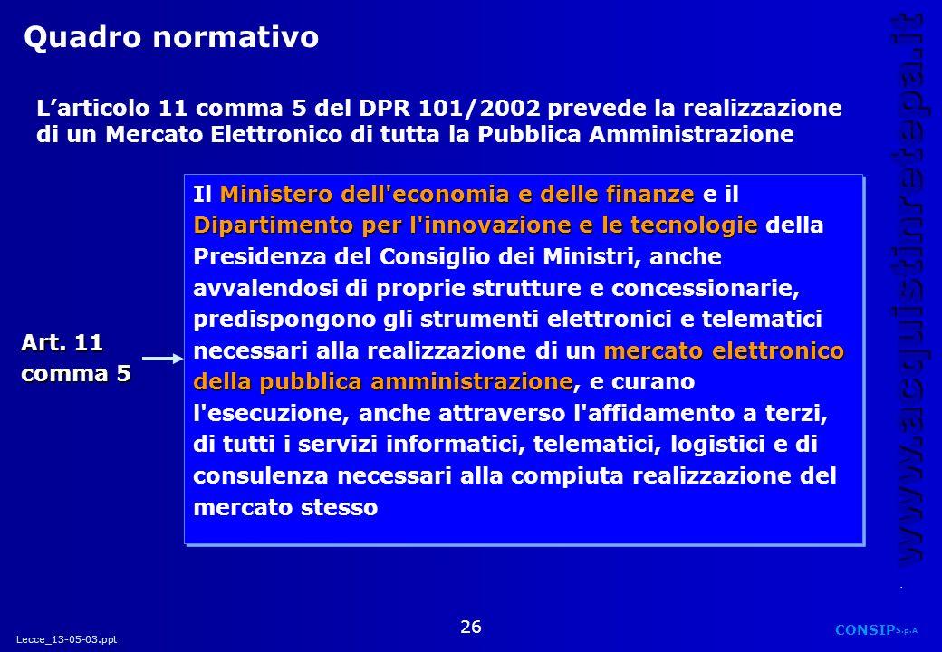Lecce_13-05-03.ppt CONSIP S.p.A. www.acquistinretepa.it 26 Larticolo 11 comma 5 del DPR 101/2002 prevede la realizzazione di un Mercato Elettronico di