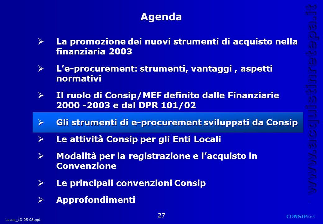 Lecce_13-05-03.ppt CONSIP S.p.A. www.acquistinretepa.it 27 La promozione dei nuovi strumenti di acquisto nella finanziaria 2003 Le-procurement: strume