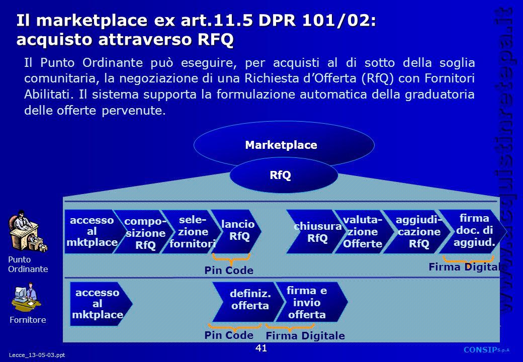 Lecce_13-05-03.ppt CONSIP S.p.A. www.acquistinretepa.it 41 Il marketplace ex art.11.5 DPR 101/02: acquisto attraverso RFQ Fornitore Pin Code Firma Dig