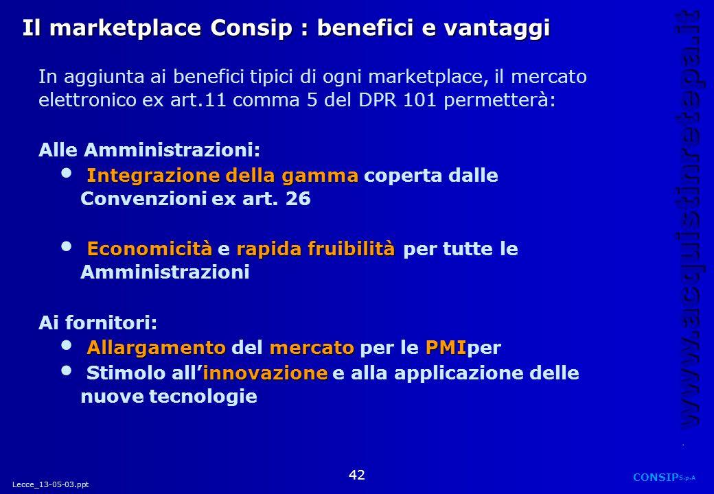 Lecce_13-05-03.ppt CONSIP S.p.A. www.acquistinretepa.it 42 Il marketplace Consip : benefici e vantaggi In aggiunta ai benefici tipici di ogni marketpl