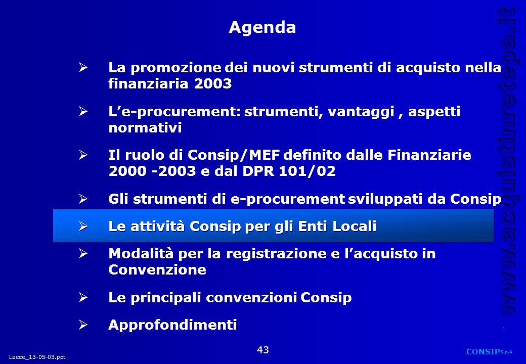 Lecce_13-05-03.ppt CONSIP S.p.A. www.acquistinretepa.it 43 La promozione dei nuovi strumenti di acquisto nella finanziaria 2003 Le-procurement: strume