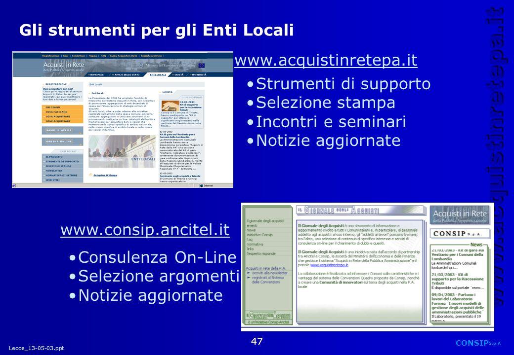 Lecce_13-05-03.ppt CONSIP S.p.A. www.acquistinretepa.it 47 Gli strumenti per gli Enti Locali www.consip.ancitel.it Consulenza On-Line Selezione argome