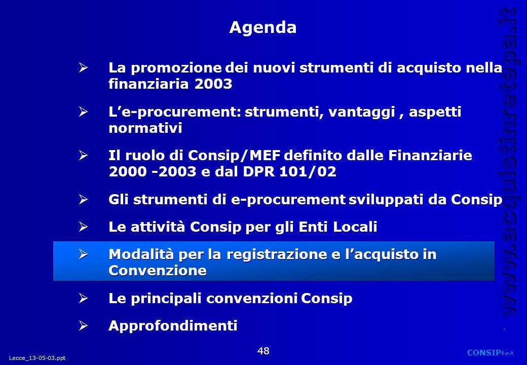 Lecce_13-05-03.ppt CONSIP S.p.A. www.acquistinretepa.it 48 La promozione dei nuovi strumenti di acquisto nella finanziaria 2003 Le-procurement: strume