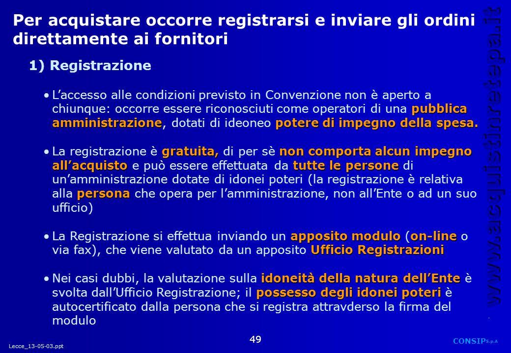 Lecce_13-05-03.ppt CONSIP S.p.A. www.acquistinretepa.it 49 Per acquistare occorre registrarsi e inviare gli ordini direttamente ai fornitori 1) Regist
