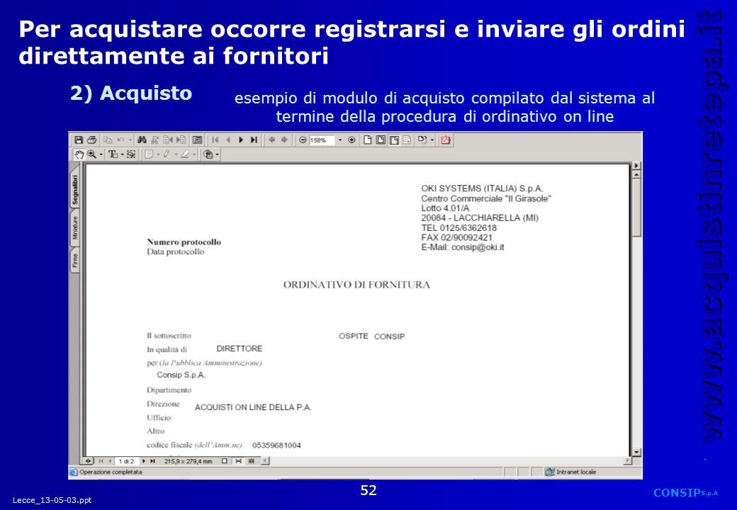 Lecce_13-05-03.ppt CONSIP S.p.A. www.acquistinretepa.it 52 Per acquistare occorre registrarsi e inviare gli ordini direttamente ai fornitori 2) Acquis