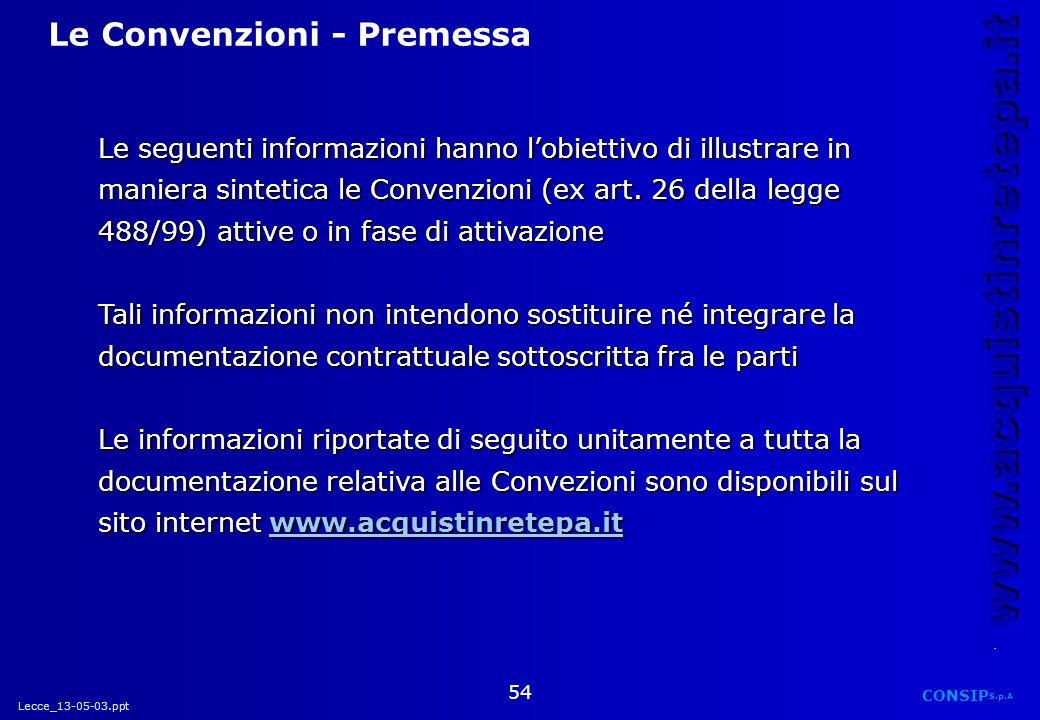 Lecce_13-05-03.ppt CONSIP S.p.A. www.acquistinretepa.it 54 Le Convenzioni - Premessa Le seguenti informazioni hanno lobiettivo di illustrare in manier
